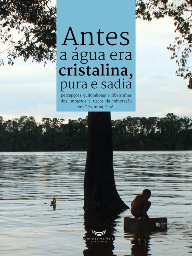Antes a Água era Cristalina, Pura e Sadia – Percepções quilombolas e ribeirinhas dos impactos e riscos da mineração em Oriximiná, Pará